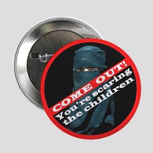 "COME OUT! YOU'RE SCARING THE CHILDREN 2.25"" Button"