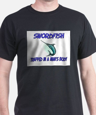 Swordfish Trapped In A Man's Body T-Shirt