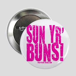 """Sun Yr' Buns! 2.25"""" Button"""