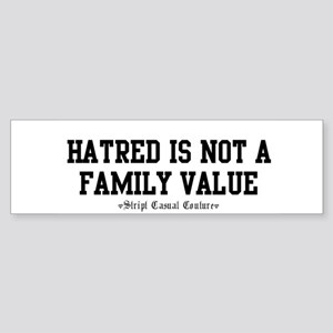 Hatred Is Not A Family Value Bumper Sticker