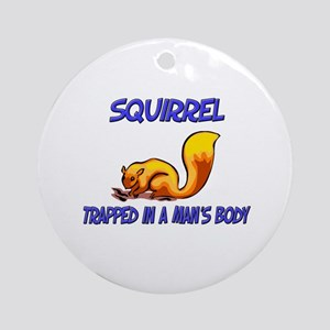 Squirrel Trapped In A Man's Body Ornament (Round)
