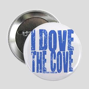 """I Dove The Cove! 2.25"""" Button"""