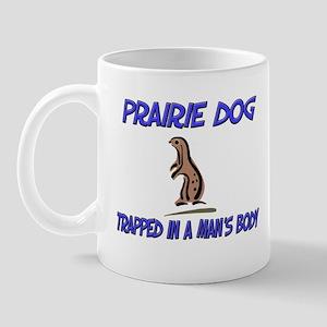 Prairie Dog Trapped In A Man's Body Mug