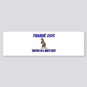 Prairie Dog Trapped In A Man's Body Sticker (Bumpe