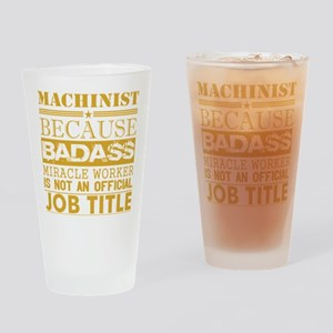 Machinist Because Miracle Worker No Drinking Glass