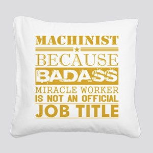 Machinist Because Miracle Wor Square Canvas Pillow