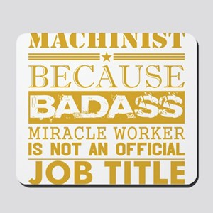 Machinist Because Miracle Worker Not Job Mousepad