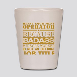 Heavy Equip Operator Because Miracle Wo Shot Glass