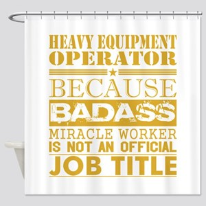 Heavy Equip Operator Because Miracl Shower Curtain