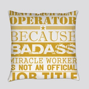Heavy Equip Operator Because Mirac Everyday Pillow