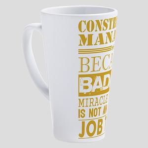 Construction Managr Because Miracl 17 oz Latte Mug