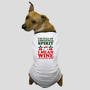 Im Full Of Christmas Spirit I Mean Win Dog T-Shirt
