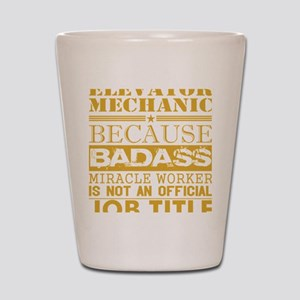 Elevator Mechanic Because Miracle Worke Shot Glass