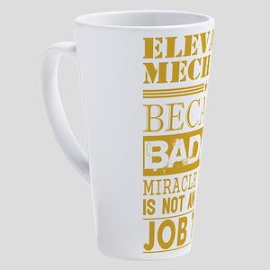 Elevator Mechanic Because Miracle 17 oz Latte Mug