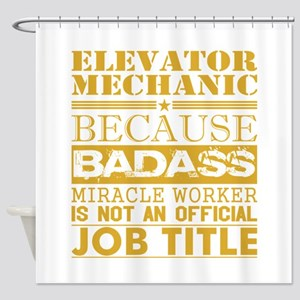 Elevator Mechanic Because Miracle W Shower Curtain