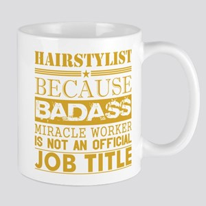 Hairstylist Because Miracle Worker Not Job Ti Mugs