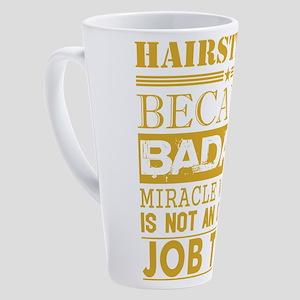 Hairstylist Because Miracle Worker 17 oz Latte Mug