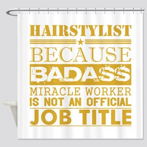 Hairstylist Because Miracle Worker Shower Curtain