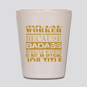 Social Worker Because Miracle Worker No Shot Glass