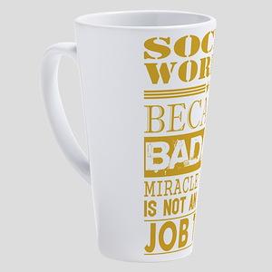 Social Worker Because Miracle Work 17 oz Latte Mug