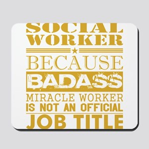 Social Worker Because Miracle Worker Not Mousepad