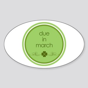 due in march t-shirt Oval Sticker