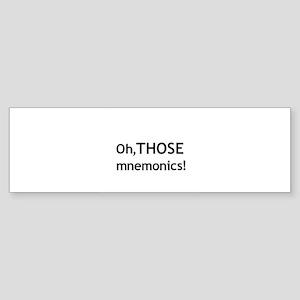 """Oh, THOSE Mnemonics!"" Bumper Sticker"