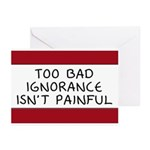 Too Bad Ignorance Isn't Painful Greeting Cards (Pk