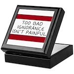 Too Bad Ignorance Isn't Painful Keepsake Box