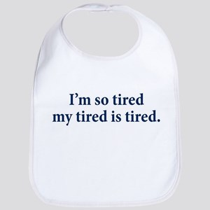 My Tired Is Tired Bib