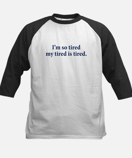 My Tired Is Tired Kids Baseball Jersey