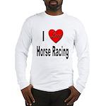 I Love Horse Racing Long Sleeve T-Shirt