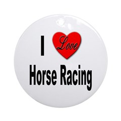 I Love Horse Racing Ornament (Round)