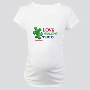 Love Needs No Words 1 Maternity T-Shirt