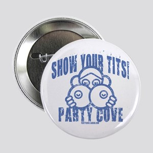 """Show Your Tits At Party Cove! 2.25"""" Button"""