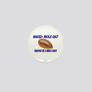 Naked Mole-Rat Trapped In A Man's Body Mini Button