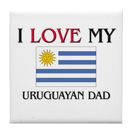 I Love My Uruguayan Dad Tile Coaster