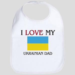 I Love My Ukrainian Dad Bib