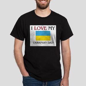 I Love My Ukrainian Dad Dark T-Shirt