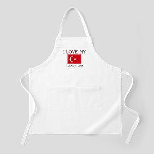 I Love My Turkish Dad BBQ Apron