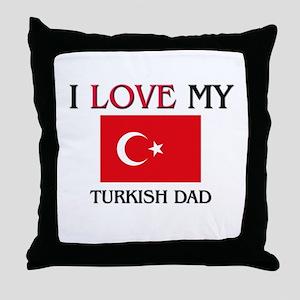 I Love My Turkish Dad Throw Pillow
