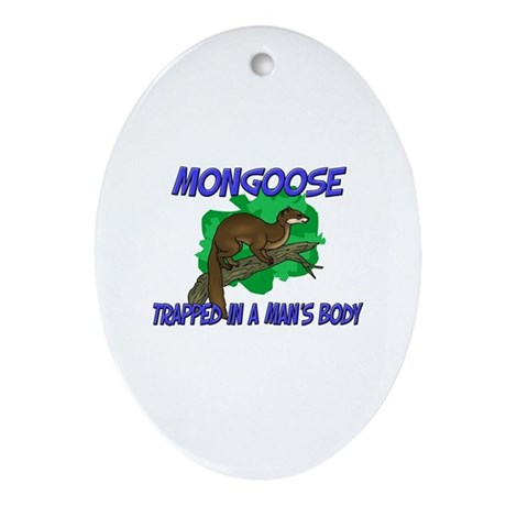Mongoose Trapped In A Man's Body Oval Ornament