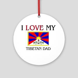 I Love My Tibetan Dad Ornament (Round)
