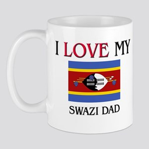 I Love My Swazi Dad Mug