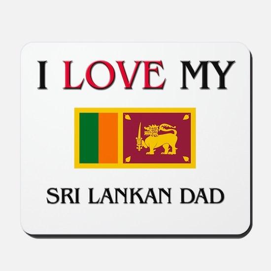 I Love My Sri Lankan Dad Mousepad