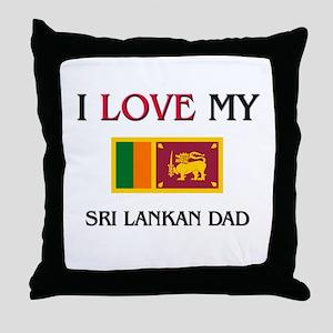 I Love My Sri Lankan Dad Throw Pillow