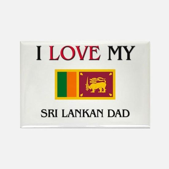 I Love My Sri Lankan Dad Rectangle Magnet