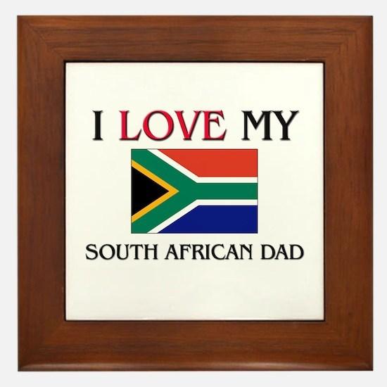 I Love My South African Dad Framed Tile