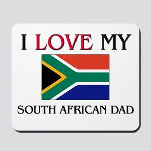 I Love My South African Dad Mousepad