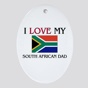 I Love My South African Dad Oval Ornament